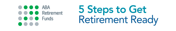 ABA Retirement Funds Program -  5 Steps to Get Retirement Ready